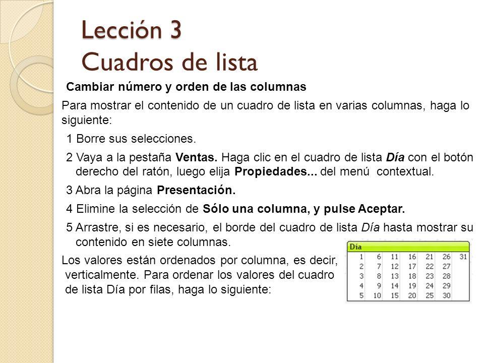 Lección 3 Lección 3 Cuadros de lista Cambiar número y orden de las columnas Para mostrar el contenido de un cuadro de lista en varias columnas, haga l