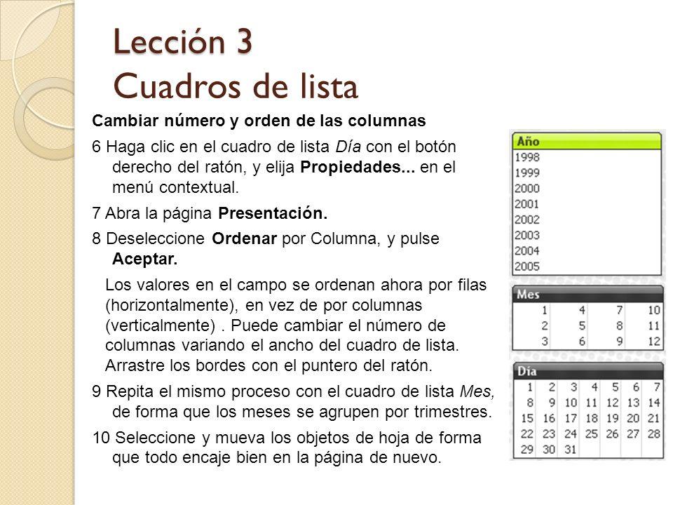 Lección 3 Lección 3 Cuadros de lista Cambiar número y orden de las columnas 6 Haga clic en el cuadro de lista Día con el botón derecho del ratón, y el
