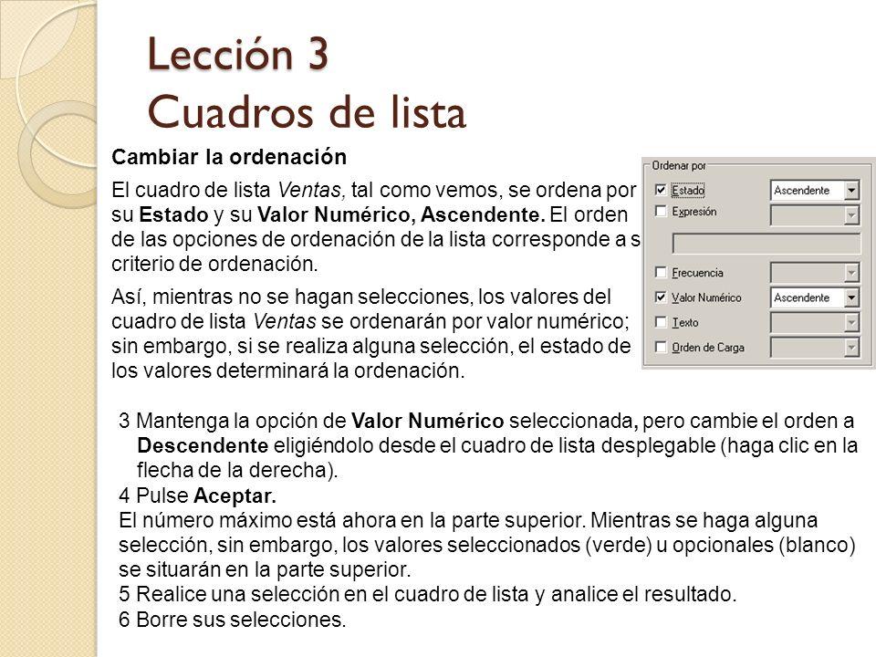 Lección 3 Lección 3 Cuadros de lista Cambiar la ordenación El cuadro de lista Ventas, tal como vemos, se ordena por su Estado y su Valor Numérico, Asc
