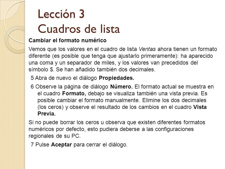 Lección 3 Lección 3 Cuadros de lista Cambiar el formato numérico Vemos que los valores en el cuadro de lista Ventas ahora tienen un formato diferente