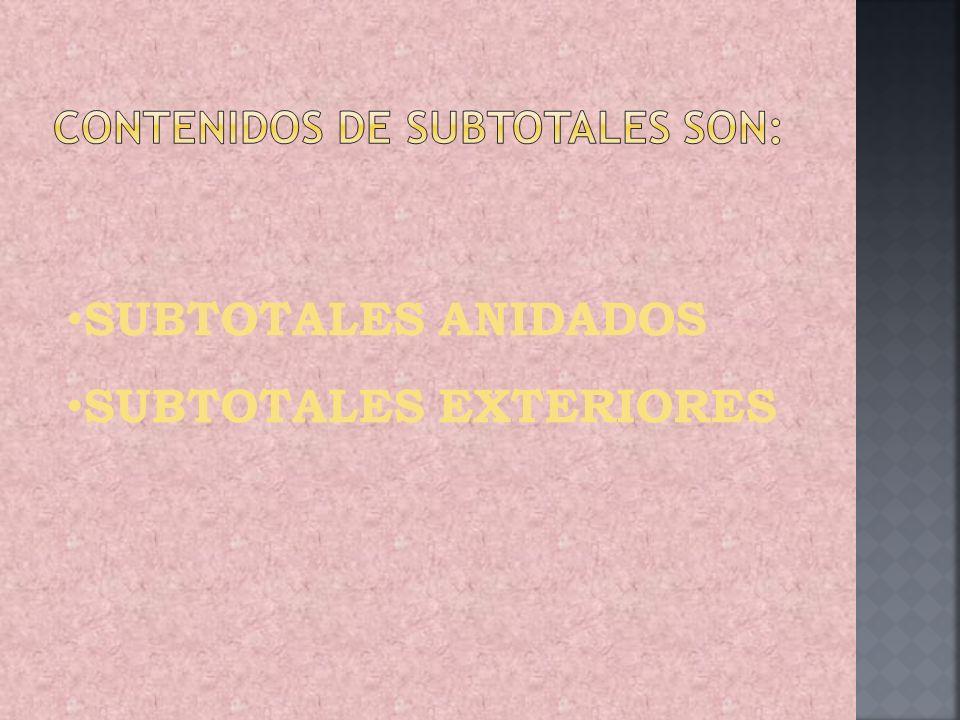 SUBTOTALES ANIDADOS SUBTOTALES EXTERIORES