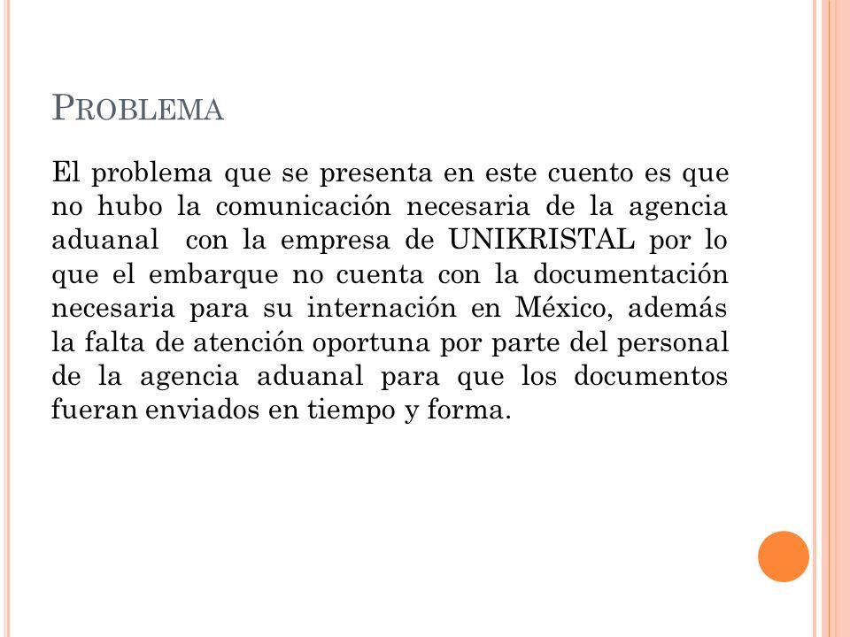P ROBLEMA El problema que se presenta en este cuento es que no hubo la comunicación necesaria de la agencia aduanal con la empresa de UNIKRISTAL por l