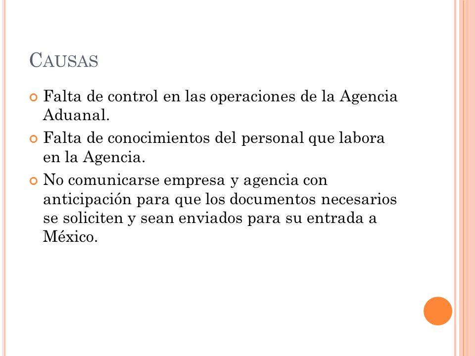 C AUSAS Falta de control en las operaciones de la Agencia Aduanal. Falta de conocimientos del personal que labora en la Agencia. No comunicarse empres