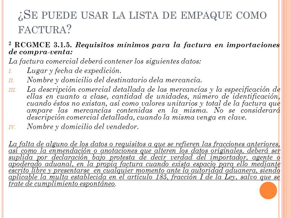 ¿S E PUEDE USAR LA LISTA DE EMPAQUE COMO FACTURA ? 2 RCGMCE 3.1.5. Requisitos mínimos para la factura en importaciones de compra-venta: La factura com
