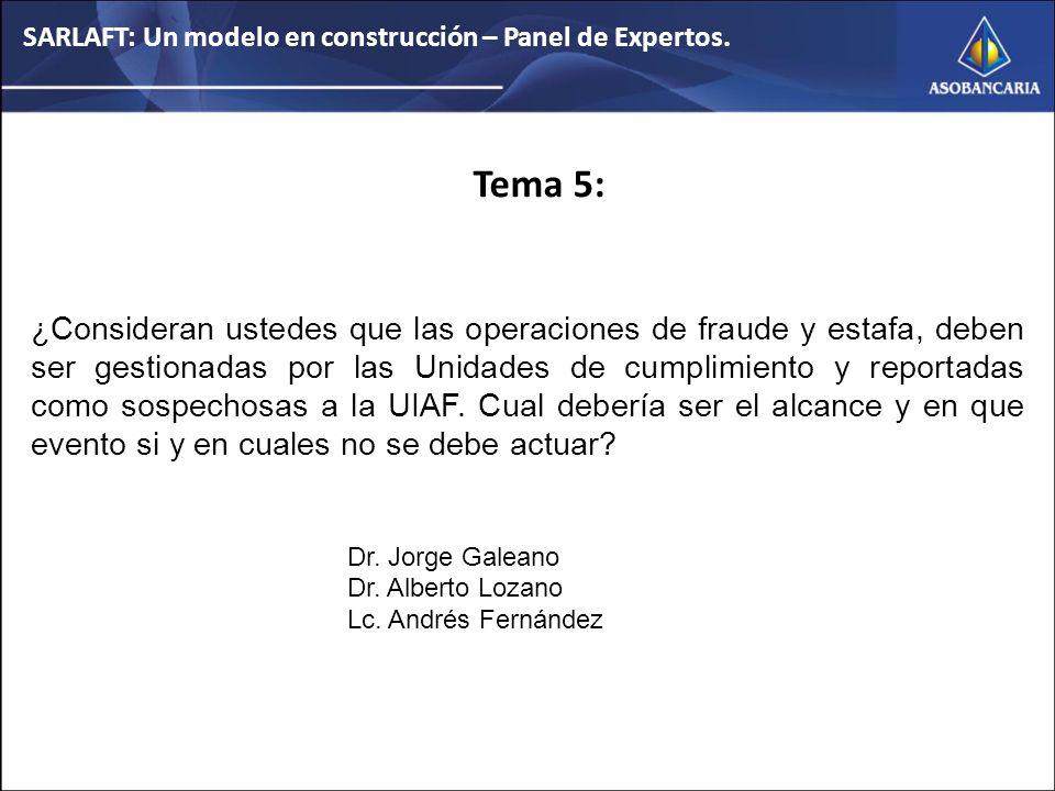 Tema 5: ¿Consideran ustedes que las operaciones de fraude y estafa, deben ser gestionadas por las Unidades de cumplimiento y reportadas como sospechosas a la UIAF.