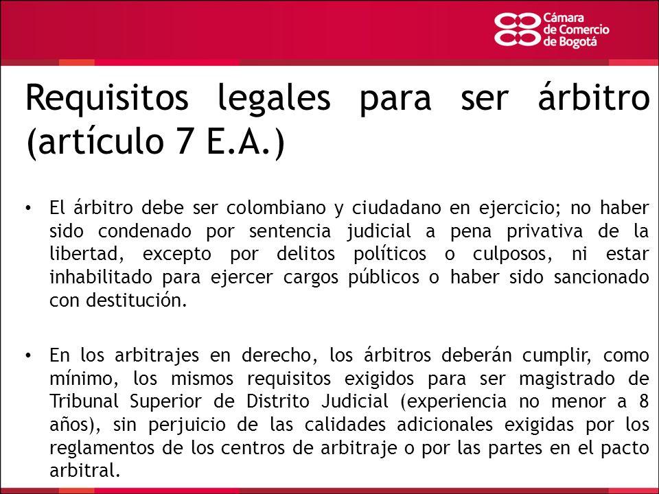 Requisitos legales para ser árbitro (artículo 7 E.A.) El árbitro debe ser colombiano y ciudadano en ejercicio; no haber sido condenado por sentencia j