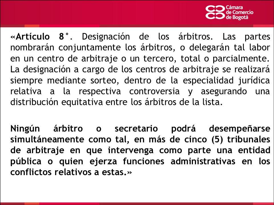 «Artículo 8°. Designación de los árbitros. Las partes nombrarán conjuntamente los árbitros, o delegarán tal labor en un centro de arbitraje o un terc