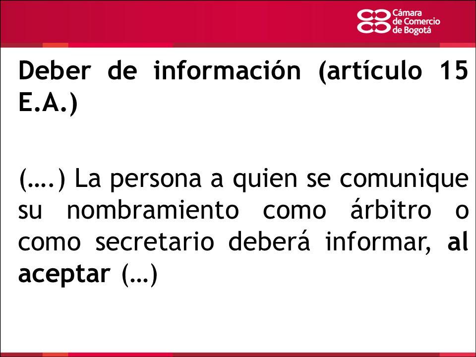 Deber de información (artículo 15 E.A.) (….) La persona a quien se comunique su nombramiento como árbitro o como secretario deberá informar, al acepta