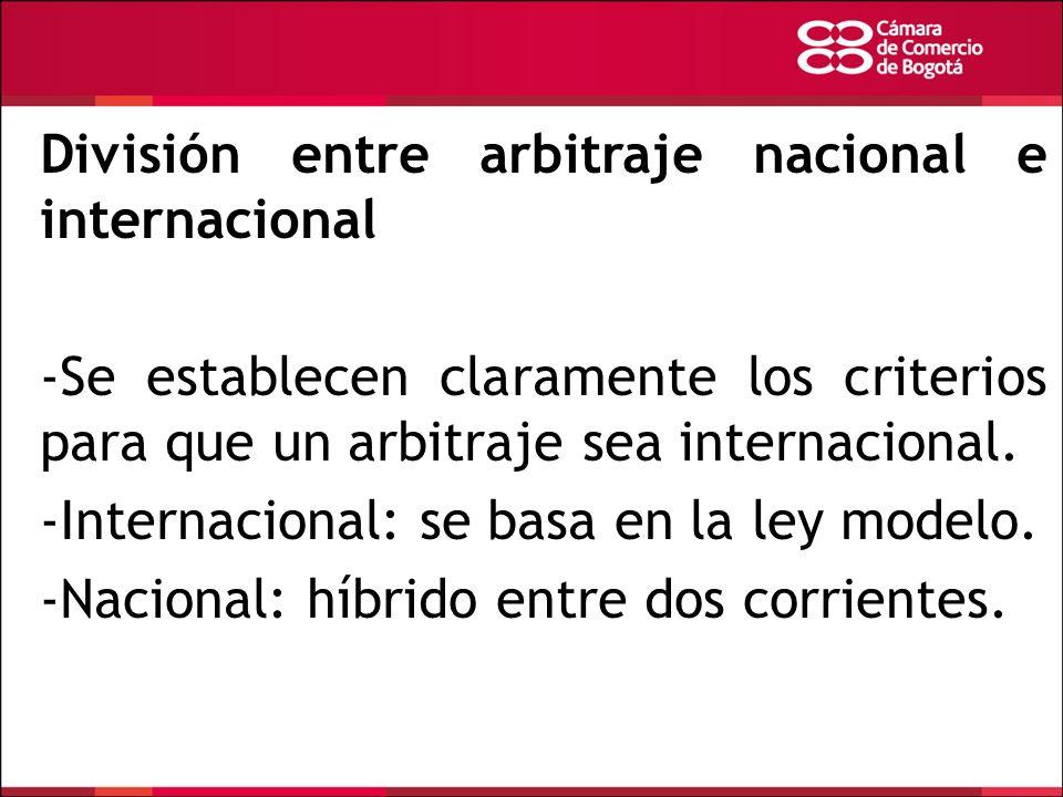 División entre arbitraje nacional e internacional -Se establecen claramente los criterios para que un arbitraje sea internacional. -Internacional: se