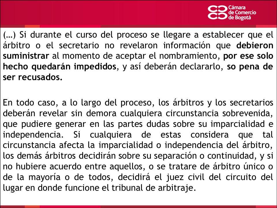 (…) Si durante el curso del proceso se llegare a establecer que el árbitro o el secretario no revelaron información que debieron suministrar al moment