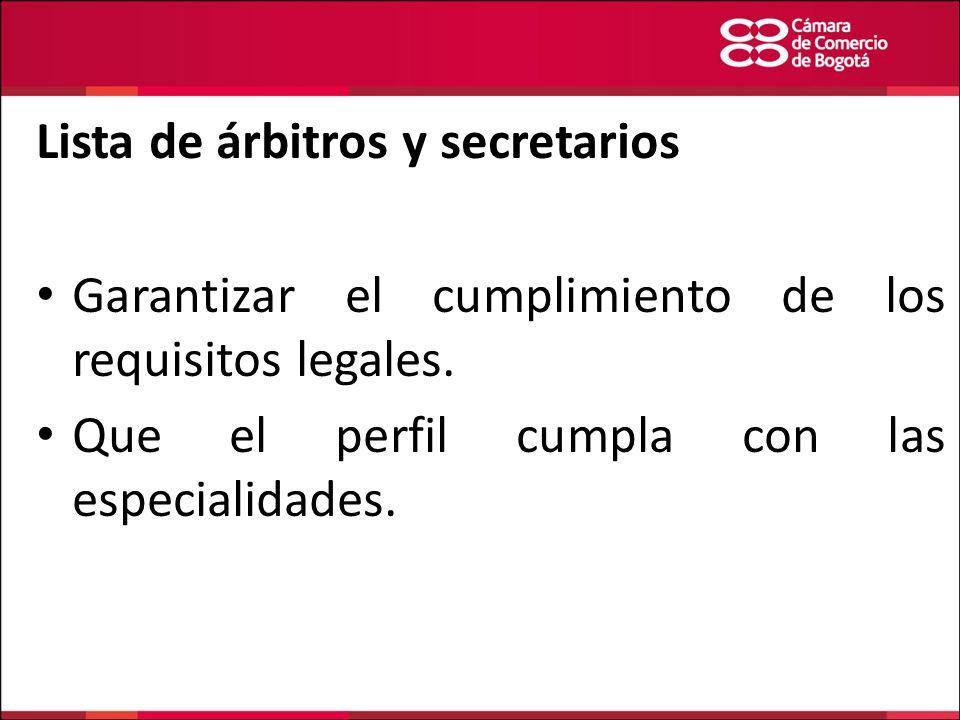 Lista de árbitros y secretarios Garantizar el cumplimiento de los requisitos legales. Que el perfil cumpla con las especialidades.
