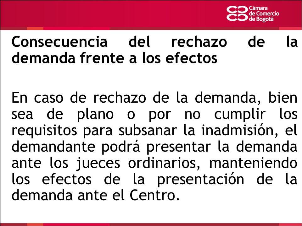 Consecuencia del rechazo de la demanda frente a los efectos En caso de rechazo de la demanda, bien sea de plano o por no cumplir los requisitos para s
