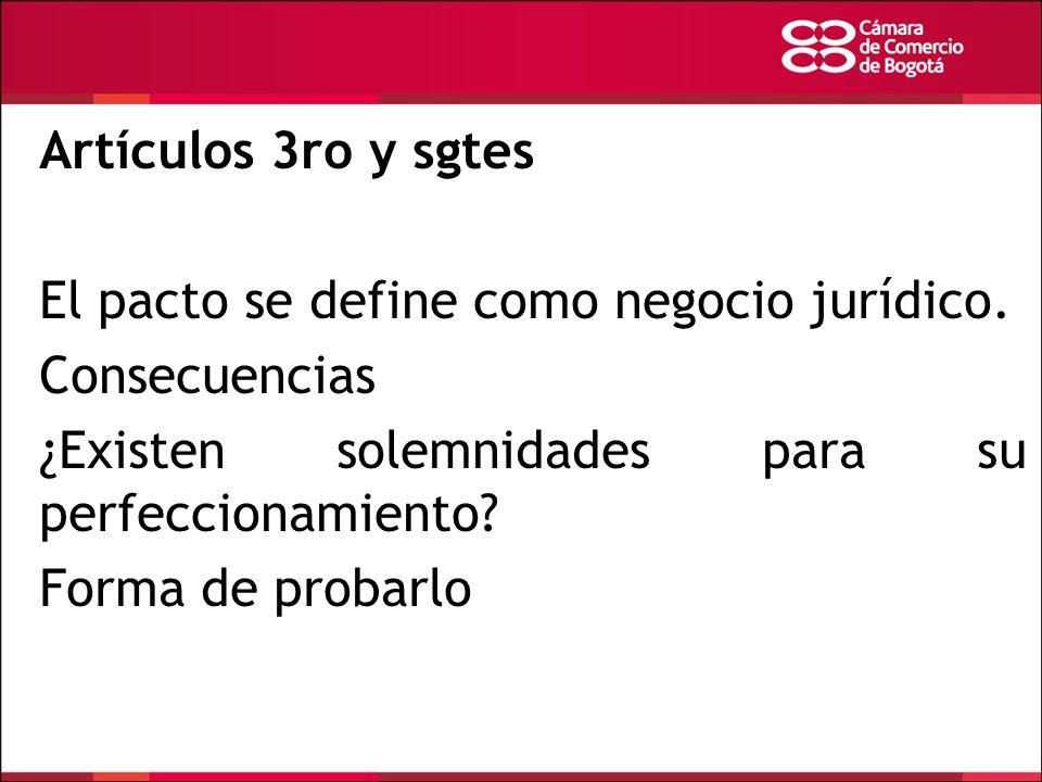 Artículos 3ro y sgtes El pacto se define como negocio jurídico. Consecuencias ¿Existen solemnidades para su perfeccionamiento? Forma de probarlo