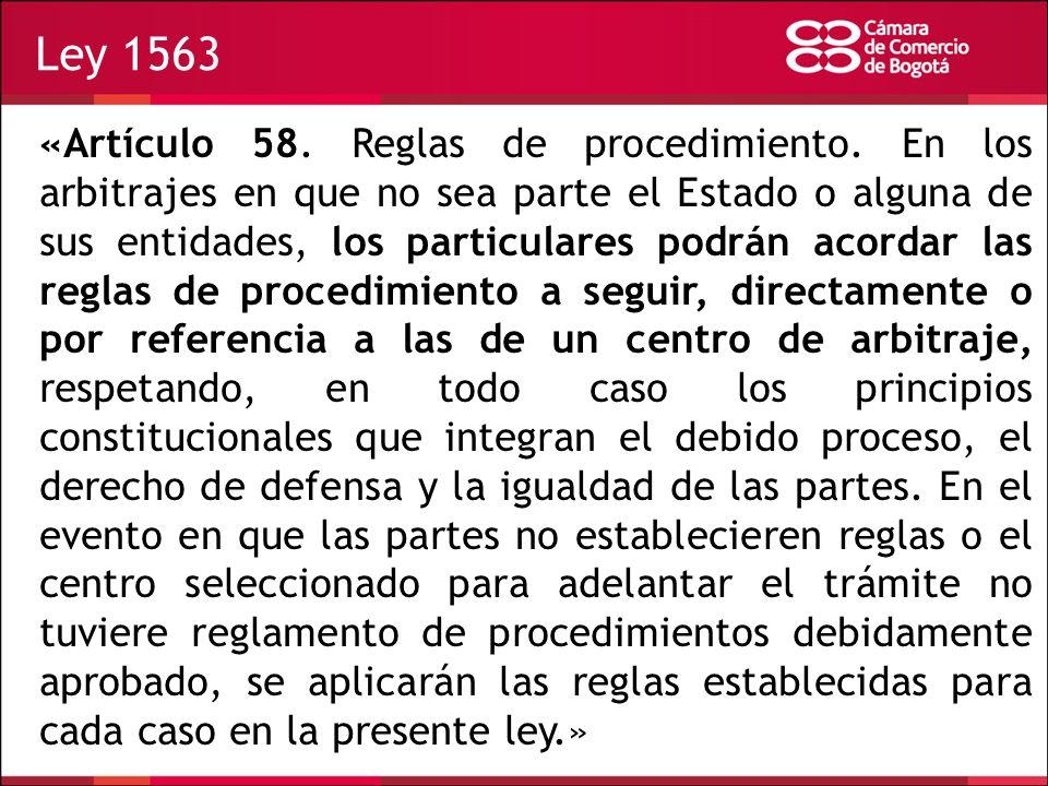 Ley 1563 «Artículo 58. Reglas de procedimiento. En los arbitrajes en que no sea parte el Estado o alguna de sus entidades, los particulares podrán aco