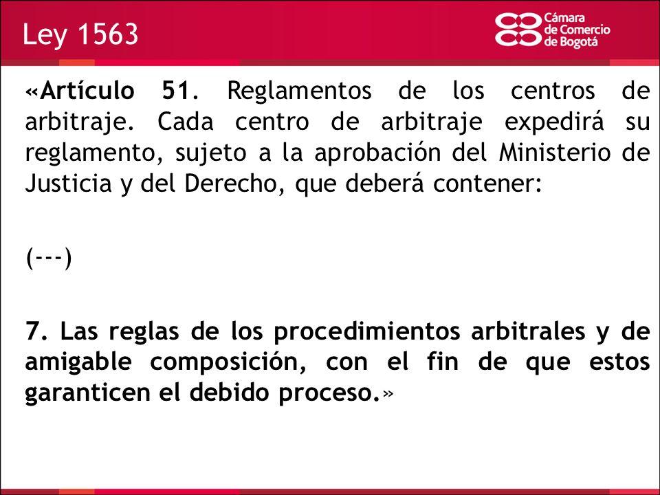 Ley 1563 «Artículo 51. Reglamentos de los centros de arbitraje. Cada centro de arbitraje expedirá su reglamento, sujeto a la aprobación del Ministerio