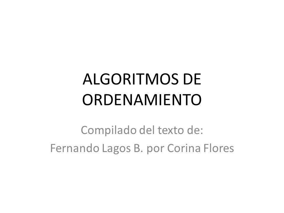 ALGORITMOS DE ORDENAMIENTO Compilado del texto de: Fernando Lagos B. por Corina Flores