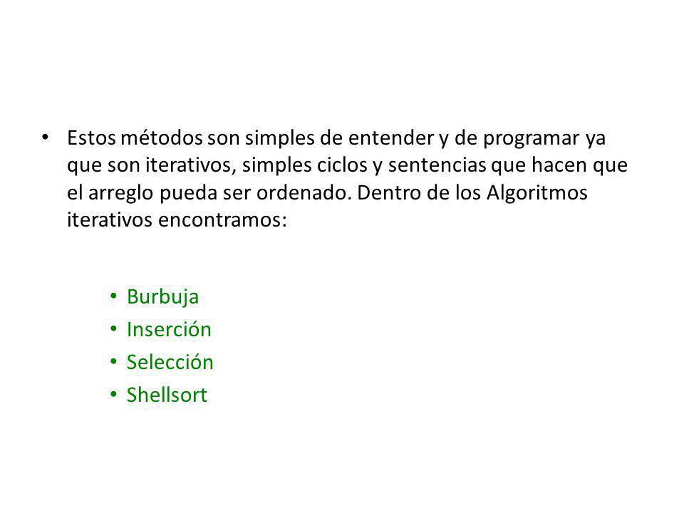Estos métodos son simples de entender y de programar ya que son iterativos, simples ciclos y sentencias que hacen que el arreglo pueda ser ordenado. D