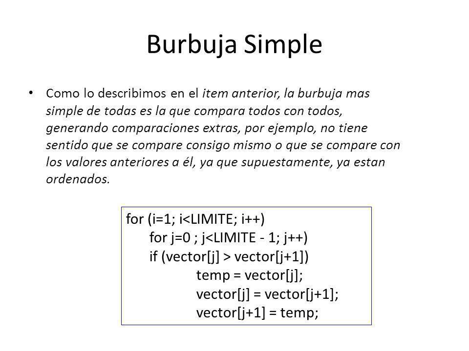 Burbuja Simple Como lo describimos en el item anterior, la burbuja mas simple de todas es la que compara todos con todos, generando comparaciones extr