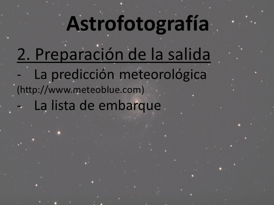 Astrofotografía 2. Preparación de la salida -La predicción meteorológica (http://www.meteoblue.com) -La lista de embarque