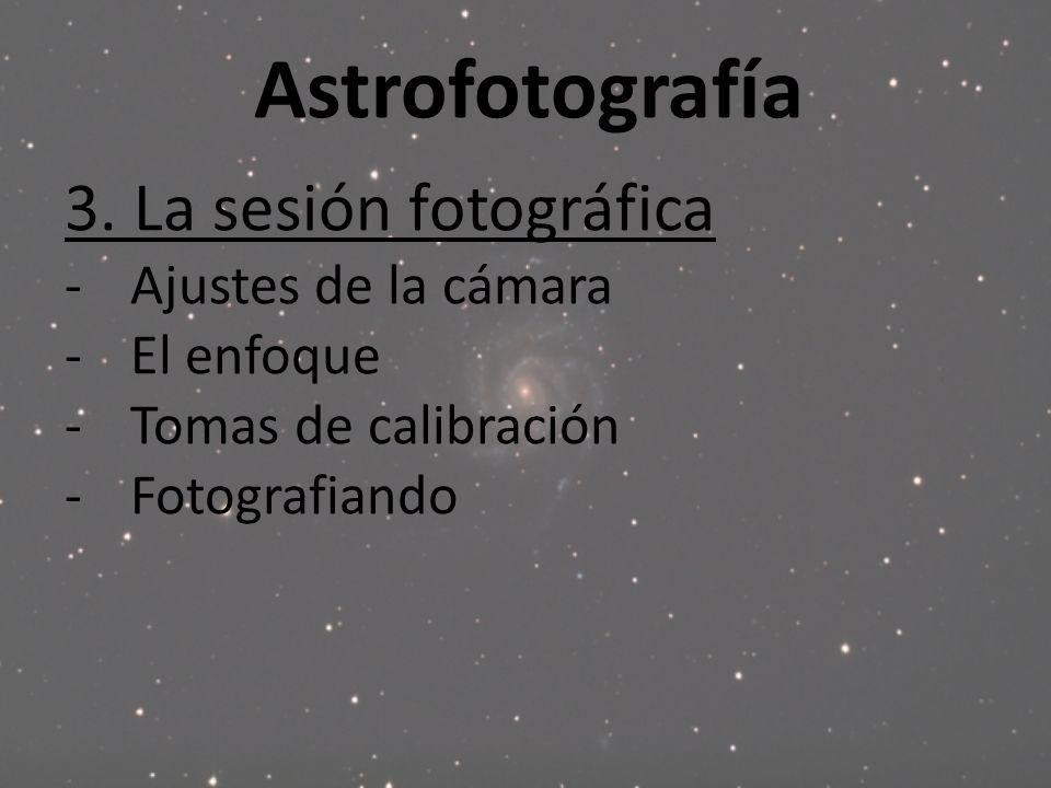 Astrofotografía 3. La sesión fotográfica -Ajustes de la cámara -El enfoque -Tomas de calibración -Fotografiando