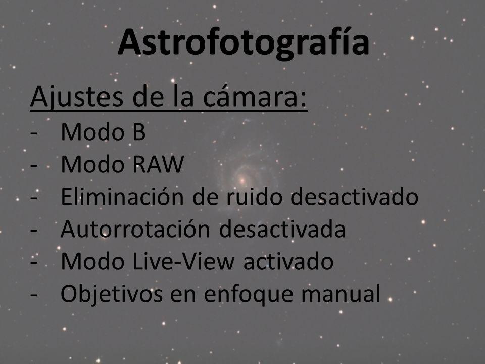 Astrofotografía Ajustes de la cámara: -Modo B -Modo RAW -Eliminación de ruido desactivado -Autorrotación desactivada -Modo Live-View activado -Objetiv