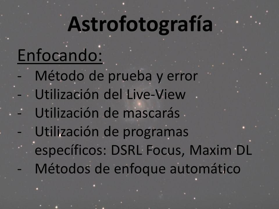 Astrofotografía Enfocando: -Método de prueba y error -Utilización del Live-View -Utilización de mascarás -Utilización de programas específicos: DSRL F