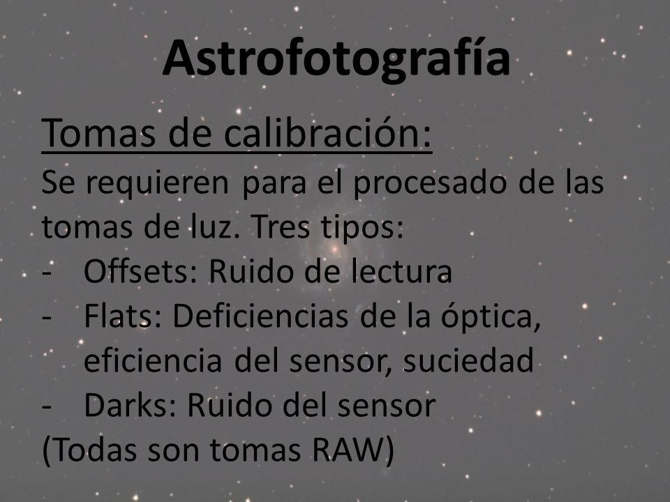 Astrofotografía Tomas de calibración: Se requieren para el procesado de las tomas de luz. Tres tipos: -Offsets: Ruido de lectura -Flats: Deficiencias