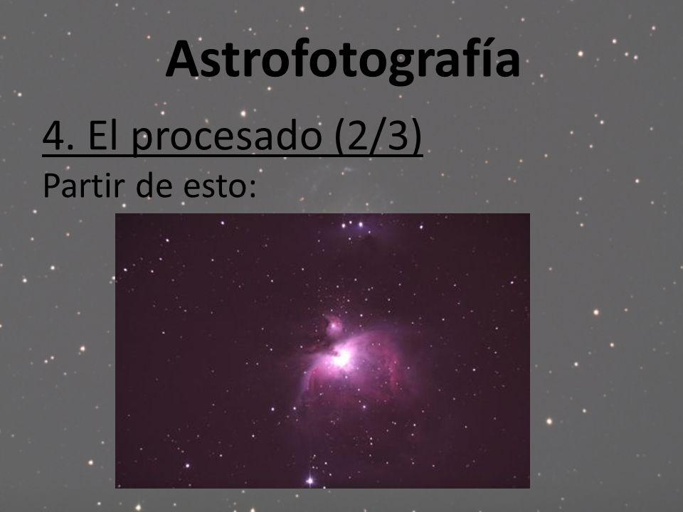 Astrofotografía 4. El procesado (2/3) Partir de esto: