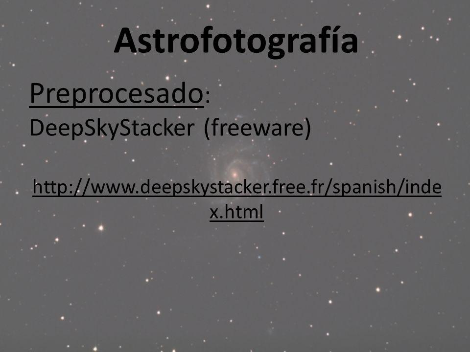 Astrofotografía Preprocesado : DeepSkyStacker (freeware) http://www.deepskystacker.free.fr/spanish/inde x.html