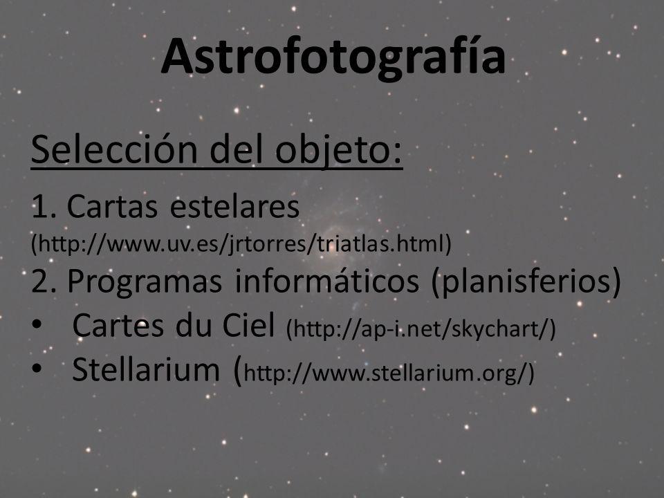 Astrofotografía Selección del objeto: 1. Cartas estelares (http://www.uv.es/jrtorres/triatlas.html) 2. Programas informáticos (planisferios) Cartes du