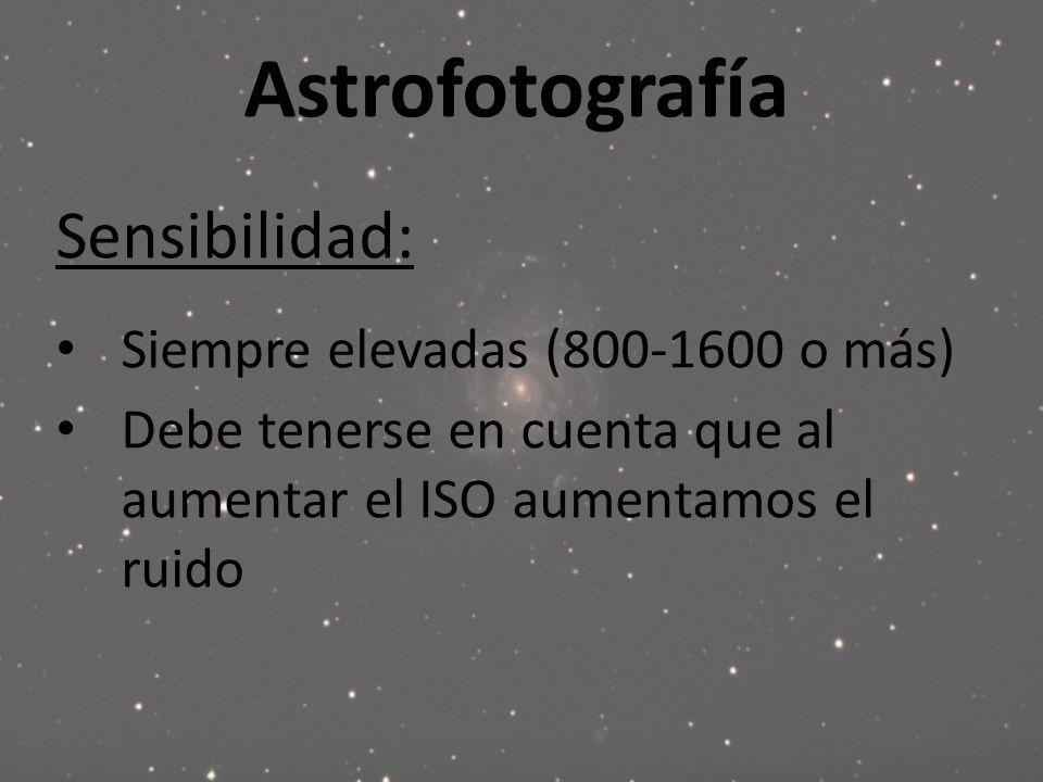 Astrofotografía Sensibilidad: Siempre elevadas (800-1600 o más) Debe tenerse en cuenta que al aumentar el ISO aumentamos el ruido