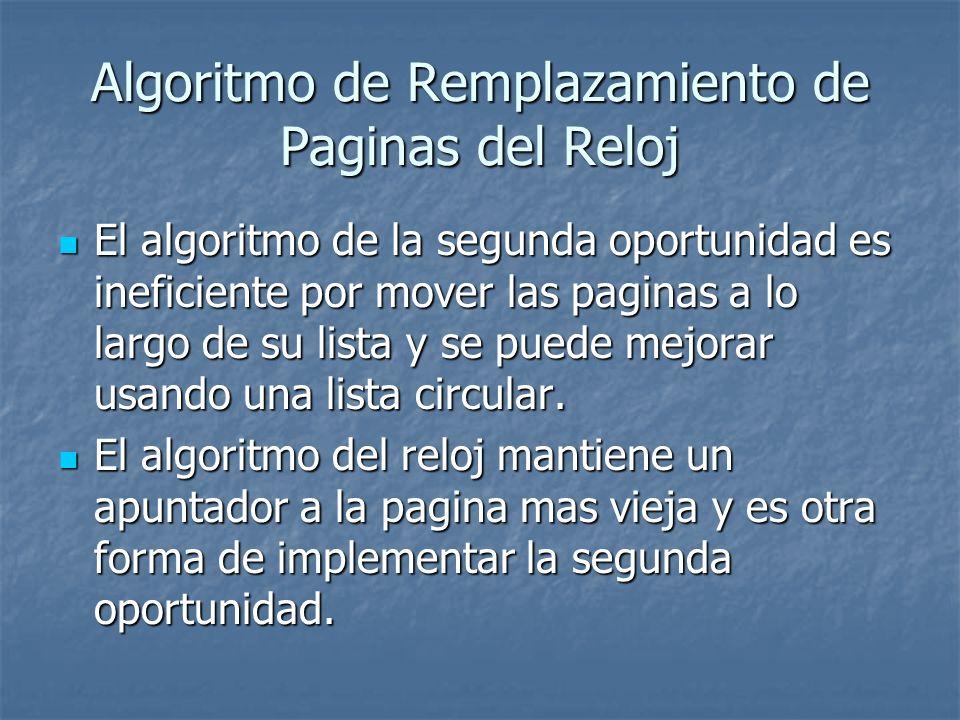 Algoritmo de Remplazamiento de Paginas del Reloj El algoritmo de la segunda oportunidad es ineficiente por mover las paginas a lo largo de su lista y