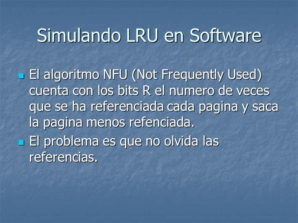 Simulando LRU en Software El algoritmo NFU (Not Frequently Used) cuenta con los bits R el numero de veces que se ha referenciada cada pagina y saca la