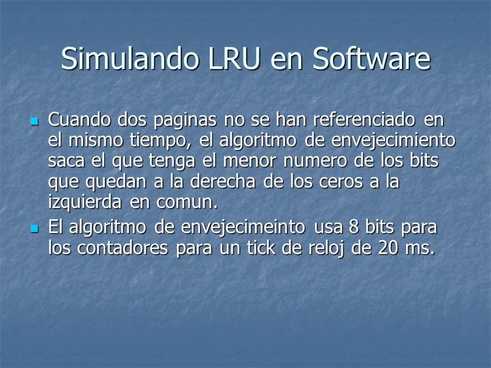 Simulando LRU en Software Cuando dos paginas no se han referenciado en el mismo tiempo, el algoritmo de envejecimiento saca el que tenga el menor nume