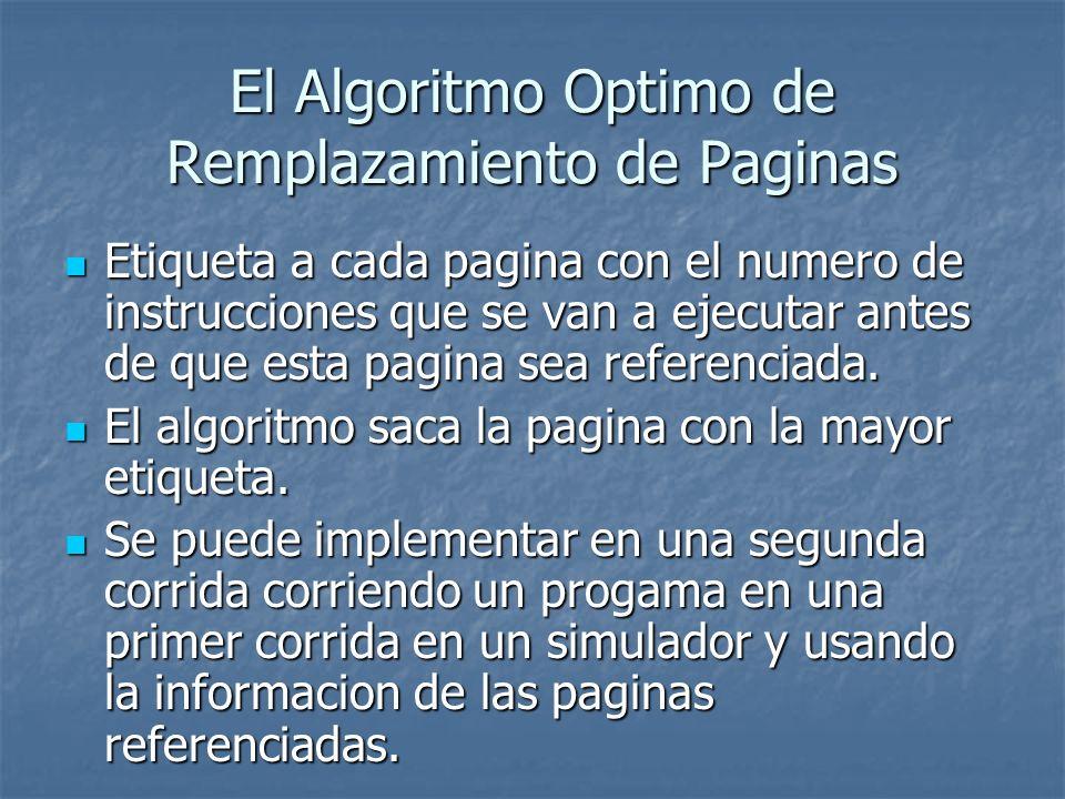 El Algoritmo Optimo de Remplazamiento de Paginas Etiqueta a cada pagina con el numero de instrucciones que se van a ejecutar antes de que esta pagina
