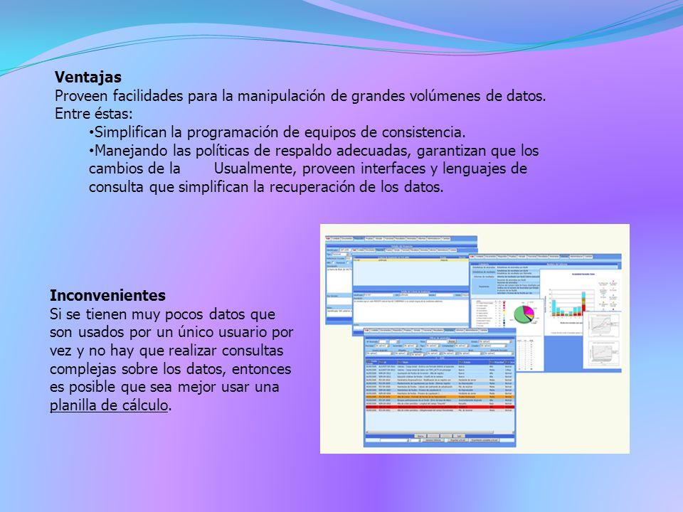 Ventajas Proveen facilidades para la manipulación de grandes volúmenes de datos.