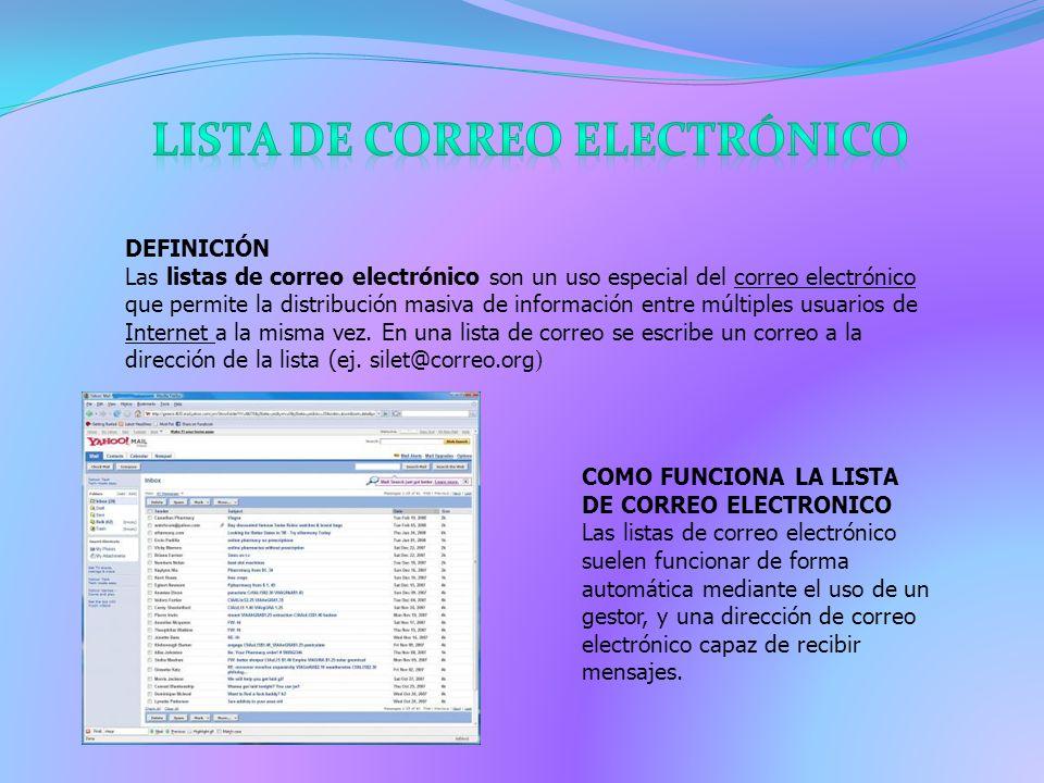 DEFINICIÓN Las listas de correo electrónico son un uso especial del correo electrónico que permite la distribución masiva de información entre múltiples usuarios de Internet a la misma vez.