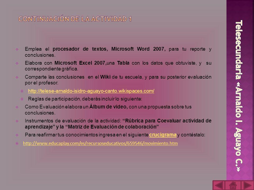 Emplea el procesador de textos, Microsoft Word 2007, para tu reporte y conclusiones.