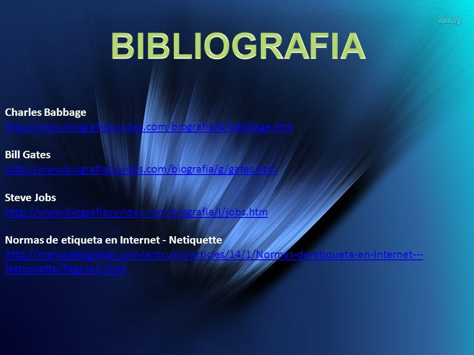 Charles Babbage http://www.biografiasyvidas.com/biografia/b/babbage.htm Bill Gates http://www.biografiasyvidas.com/biografia/g/gates.htm Steve Jobs ht