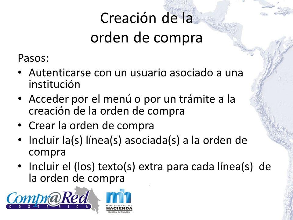 Creación de la orden de compra Pasos: Autenticarse con un usuario asociado a una institución Acceder por el menú o por un trámite a la creación de la orden de compra Crear la orden de compra Incluir la(s) línea(s) asociada(s) a la orden de compra Incluir el (los) texto(s) extra para cada línea(s) de la orden de compra