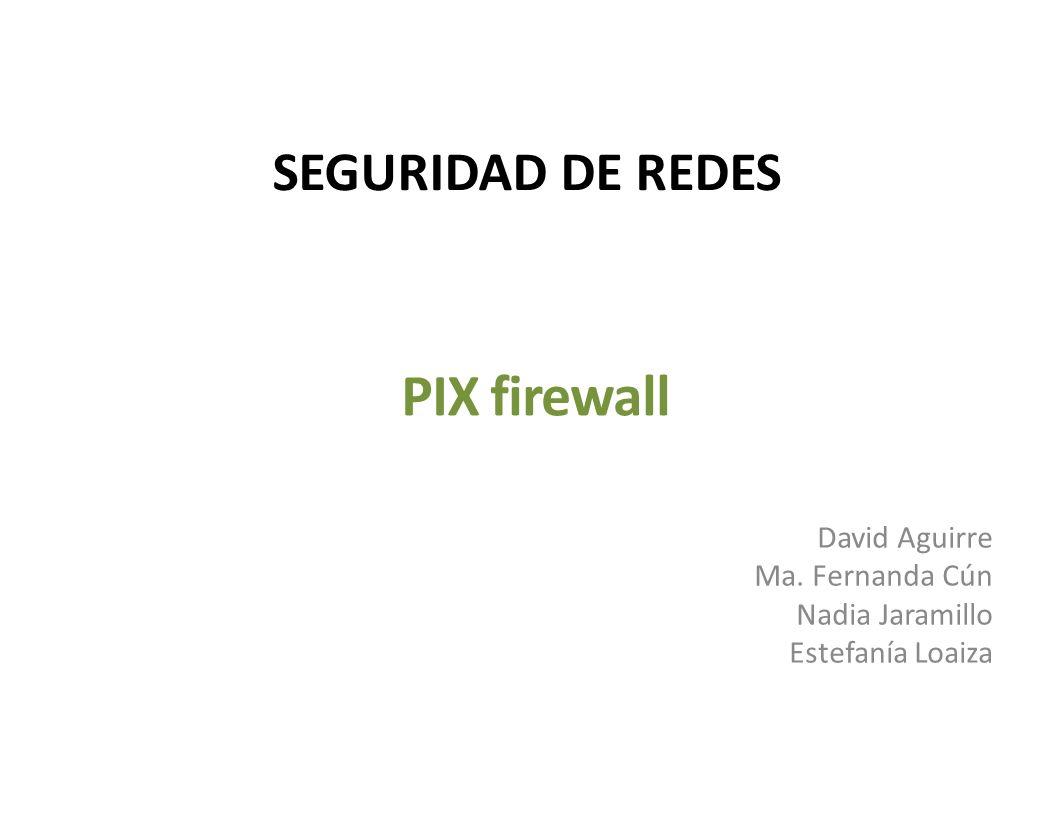 SEGURIDAD DE REDES PIX firewall David Aguirre Ma. Fernanda Cún Nadia Jaramillo Estefanía Loaiza