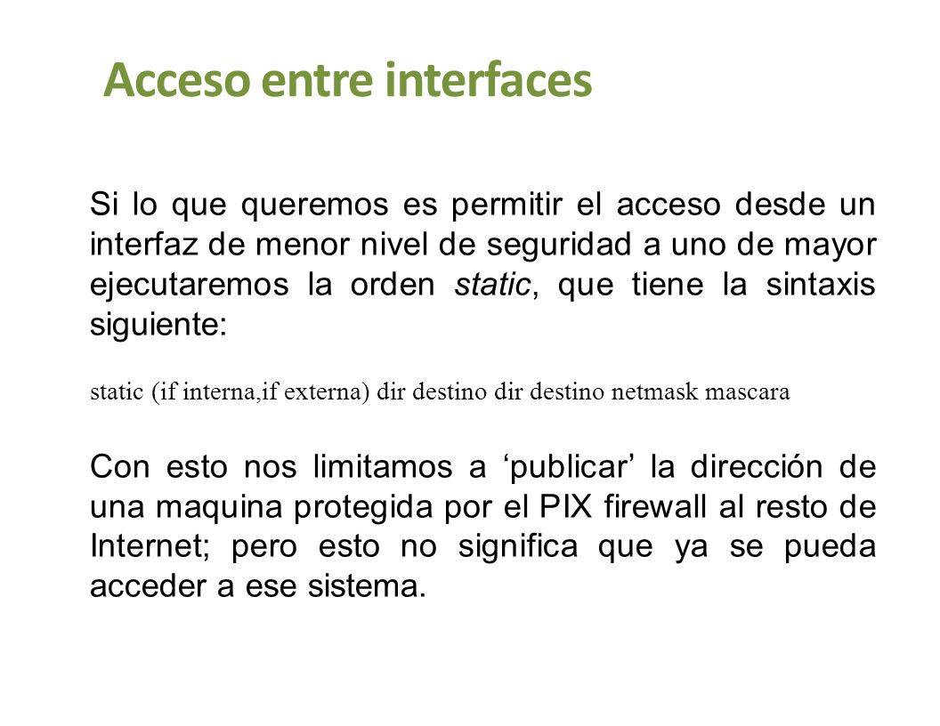 Acceso entre interfaces Si lo que queremos es permitir el acceso desde un interfaz de menor nivel de seguridad a uno de mayor ejecutaremos la orden st