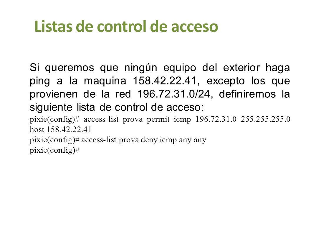 Listas de control de acceso Si queremos que ningún equipo del exterior haga ping a la maquina 158.42.22.41, excepto los que provienen de la red 196.72
