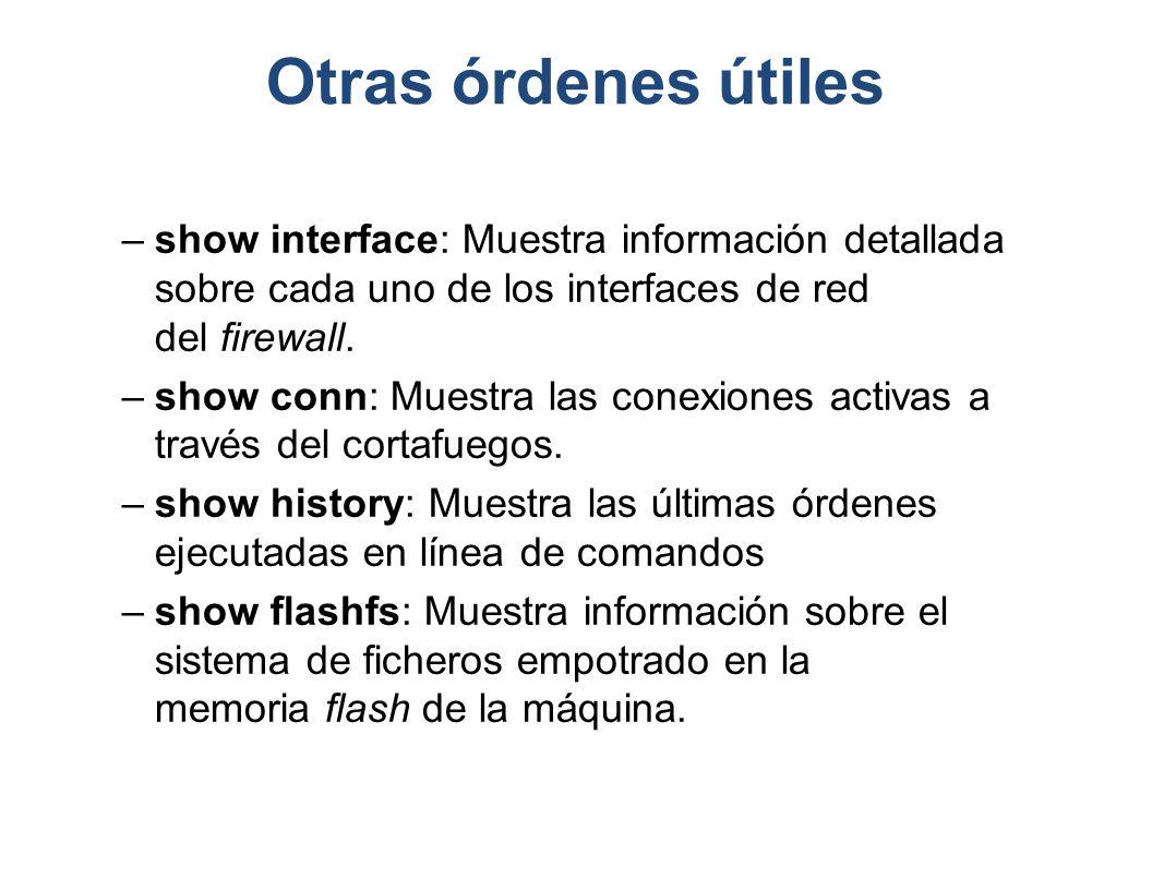 Otras órdenes útiles –show interface: Muestra información detallada sobre cada uno de los interfaces de red del firewall. –show conn: Muestra las cone
