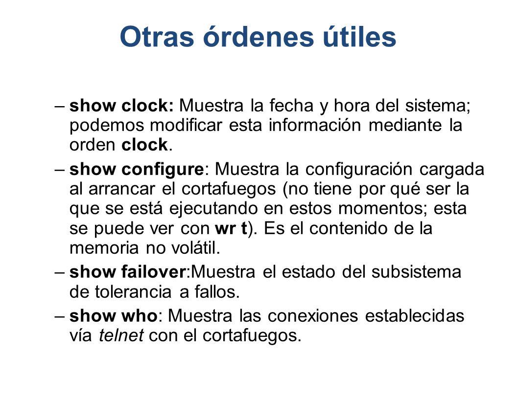 Otras órdenes útiles –show clock: Muestra la fecha y hora del sistema; podemos modificar esta información mediante la orden clock. –show configure: Mu
