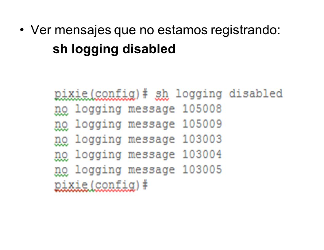Ver mensajes que no estamos registrando: sh logging disabled
