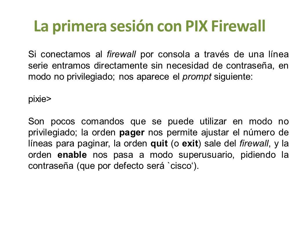 La primera sesión con PIX Firewall Si conectamos al firewall por consola a través de una línea serie entramos directamente sin necesidad de contraseña