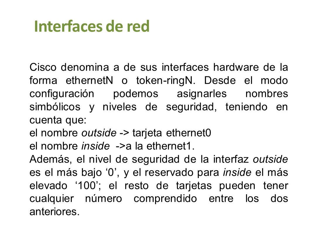 Interfaces de red Cisco denomina a de sus interfaces hardware de la forma ethernetN o token-ringN. Desde el modo configuración podemos asignarles nomb