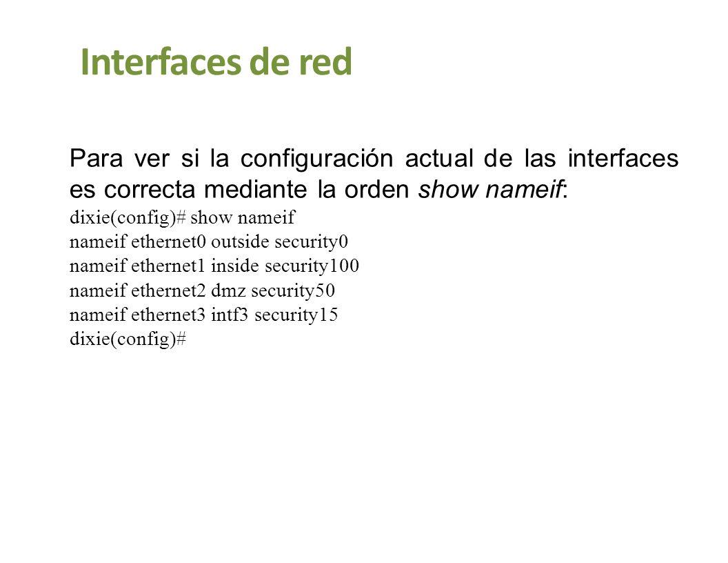Interfaces de red Para ver si la configuración actual de las interfaces es correcta mediante la orden show nameif: dixie(config)# show nameif nameif e