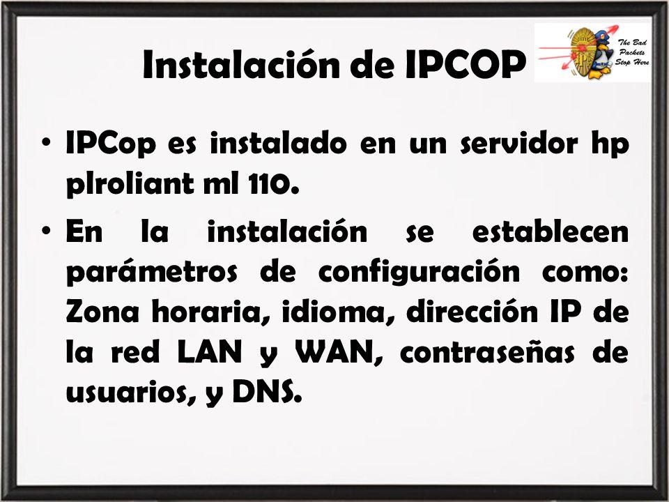 Instalación de IPCOP IPCop es instalado en un servidor hp plroliant ml 110. En la instalación se establecen parámetros de configuración como: Zona hor